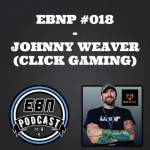 EBNP #018 - JOHNNY WEAVER (CLICK GAMING) by Esports Business Network Podcast • A podcast on Anchor